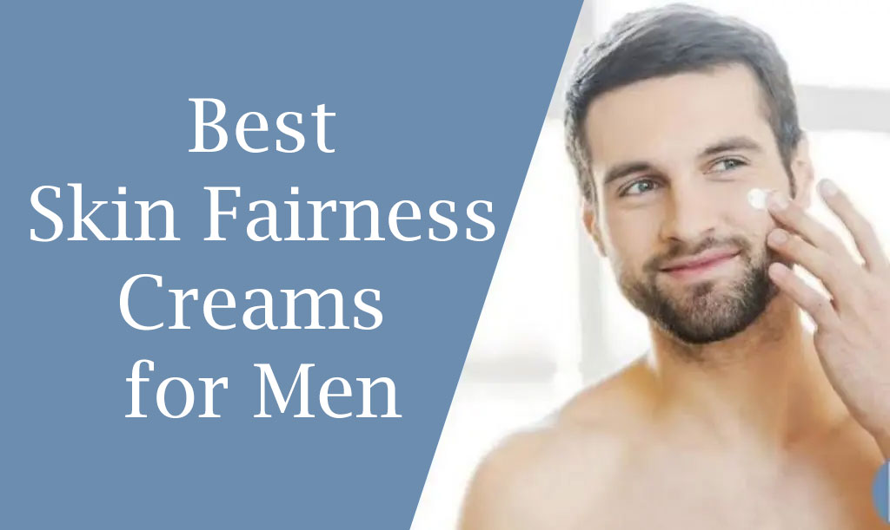 Best Skin Fairness Creams for Men in india