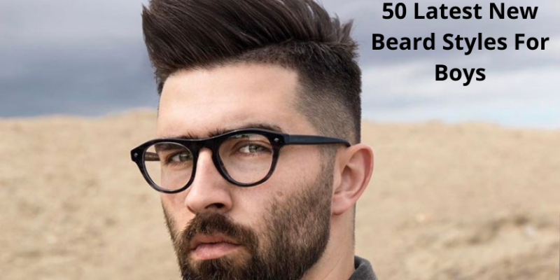 50 Latest New Beard Styles For Boys With Images (Best Beard Designs 2021)