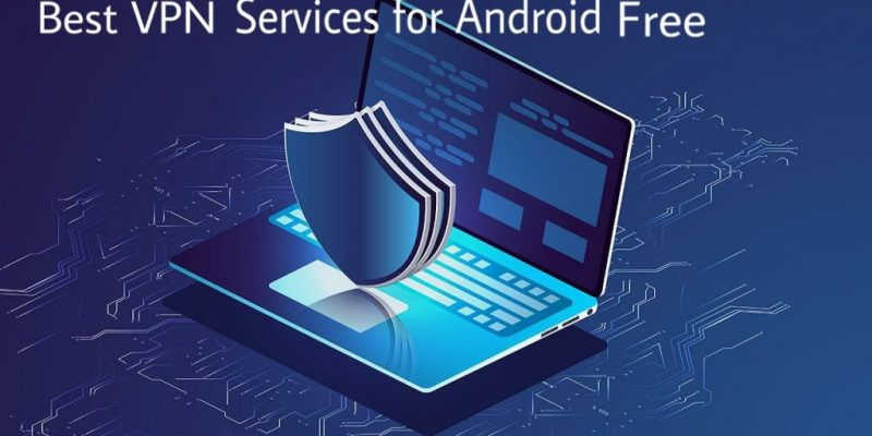 Best VPN Services for Android Free