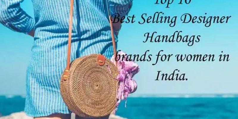 Top 10 Best Selling Designer Handbags brands for Women in India 2020